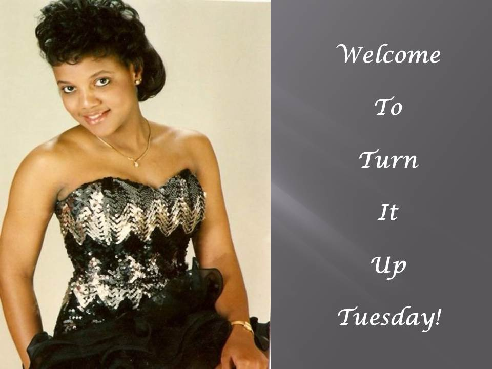 Time For Turn It Up Tuesday!